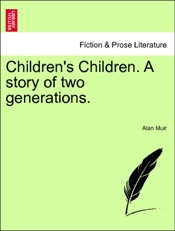 Download and Read Online Children's Children. A story of two generations. Second Volume
