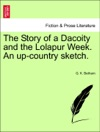 The Story Of A Dacoity And The Lolapur Week An Up-country Sketch