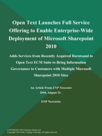 Open Text Launches Full Service Offering To Enable Enterprise Wide Deployment Of Microsoft Sharepoint 2010 Adds Services From Recently Acquired Burntsand To Open Text Ecm Suite To Bring Information Governance To Customers With Multiple Microsoft Sharepoint 2010 Sites