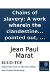Chains Of Slavery A Work Wherein The Clandestine And Villianous Attempts Of Princes To Ruin Liberty Are Pointed Out