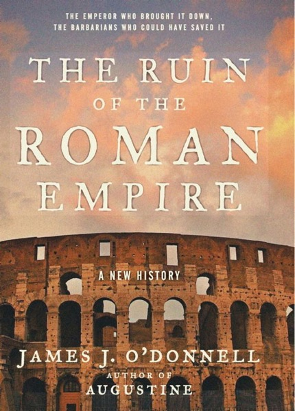 The Ruin of the Roman Empire - James J. O'Donnell book cover