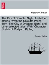 """The City of Dreadful Night. And other stories. """"With the Calcutta Police"""" from """"The City of Dreadful Night"""" and other selected tales. With """"Character Sketch of Rudyard Kipling."""