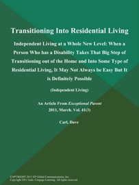 TRANSITIONING INTO RESIDENTIAL LIVING: INDEPENDENT LIVING AT A WHOLE NEW LEVEL: WHEN A PERSON WHO HAS A DISABILITY TAKES THAT BIG STEP OF TRANSITIONING OUT OF THE HOME AND INTO SOME TYPE OF RESIDENTIAL LIVING, IT MAY NOT ALWAYS BE EASY BUT IT IS DEFINITEL