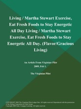 Living / Martha Stewart Exercise, Eat Fresh Foods to Stay Energetic All Day Living / Martha Stewart Exercise, Eat Fresh Foods to Stay Energetic All Day (Flavor/Gracious Living)