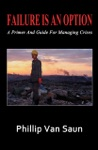 Failure Is An Option A Primer And Guide For Managing Crises