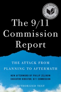 The 9/11 Commission Report: The Attack from Planning to Aftermath (Authorized Text, Shorter Edition) da National Commission on Terrorist Attacks