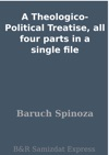 A Theologico-Political Treatise All Four Parts In A Single File