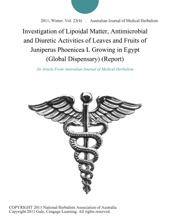 Investigation Of Lipoidal Matter, Antimicrobial And Diuretic Activities Of Leaves And Fruits Of Juniperus Phoenicea L Growing In Egypt (Global Dispensary) (Report)