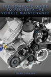 The Complete Guide To Preventative Vehicle Maintenance