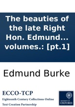 The beauties of the late Right Hon. Edmund Burke, selected from the writings, &c. of that extraordinary man, ... To which is prefixed, a sketch of the life, with some original anecdotes of Mr. Burke. In two volumes.: [pt.1]