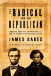 The Radical And The Republican Frederick Douglass Abraham Lincoln And The Triumph Of Antislavery Politics