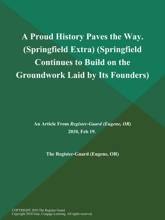 A Proud History Paves the Way (Springfield Extra) (Springfield Continues to Build on the Groundwork Laid by Its Founders)