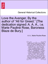 """Love The Avenger. By The Author Of """"All For Greed."""" [The Dedication Signed: A. A. A., I.e. Marie Pauline Rose, Baroness Blaze De Bury.] VOL. III"""