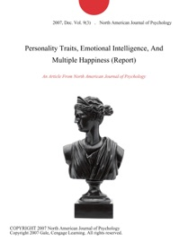 PERSONALITY TRAITS, EMOTIONAL INTELLIGENCE, AND MULTIPLE HAPPINESS (REPORT)