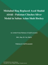 Misbahul Haq Replaced Axed Shahid Afridi - Pakistan Clinches Silver Medal In Sultan Azlan Shah Hockey