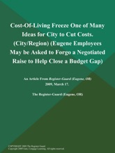 Cost-Of-Living Freeze One of Many Ideas for City to Cut Costs (City/Region) (Eugene Employees May be Asked to Forgo a Negotiated Raise to Help Close a Budget Gap)