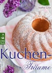Kuchen-Träume - So schmeckt das süße Glück