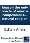 Reason The Only Oracle Of Man A Compendious System Of Natural Religion
