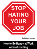Stop Hating Your Job: How to Be Happy at Work without Quitting