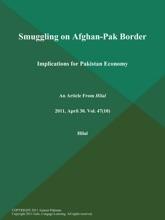 Smuggling On Afghan-Pak Border: Implications For Pakistan Economy