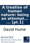 A Treatise Of Human Nature Being An Attempt To Introduce The Experimental Method Of Reasoning Into Moral Subjects  Pt1