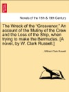 The Wreck Of The Grosvenor An Account Of The Mutiny Of The Crew And The Loss Of The Ship When Trying To Make The Bermudas A Novel By W Clark Russell Vol II