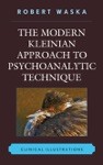 The Modern Kleinian Approach To Psychoanalytic Technique
