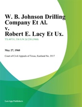 W. B. Johnson Drilling Company Et Al. V. Robert E. Lacy Et Ux.