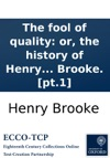 The Fool Of Quality Or The History Of Henry Earl Of Moreland In Four Volumes By Mr Brooke Pt1