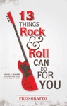 13 Things Rock And Roll Can Do For You