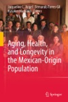 Aging Health And Longevity In The Mexican-Origin Population