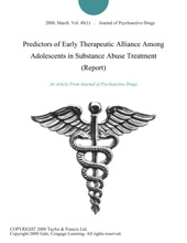 Predictors of Early Therapeutic Alliance Among Adolescents in Substance Abuse Treatment (Report)