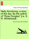 Nelly Armstrong A Story Of The Day By The Author Of Rose Douglas Ie S R Whitehead VOL I