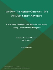 -THE NEW WORKPLACE CURRENCY - ITS NOT JUST SALARY ANYMORE: CISCO STUDY HIGHLIGHTS NEW RULES FOR ATTRACTING YOUNG TALENT INTO THE WORKPLACE