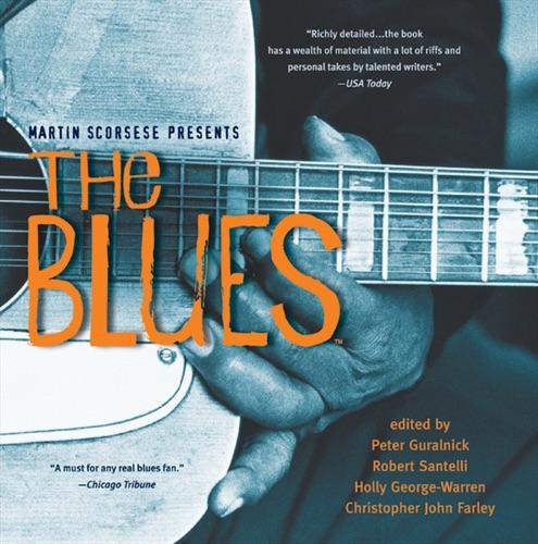 Peter Guralnick, Robert Santelli & Holly George-Warren - Martin Scorsese Presents The Blues: A Musical Journey
