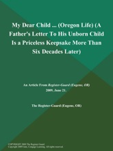 My Dear Child .. (Oregon Life) (A Father's Letter to His Unborn Child is a Priceless Keepsake More Than Six Decades Later)