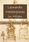 Leonardo Masterpieces In Milan