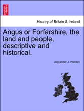 Angus Or Forfarshire, The Land And People, Descriptive And Historical.