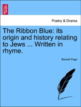 The Ribbon Blue: its origin and history relating to Jews ... Written in rhyme.