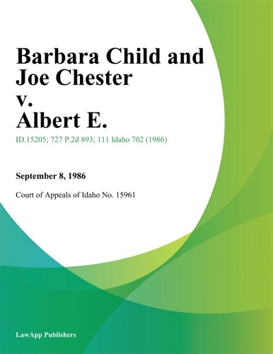 Court of Appeals of Idaho - Barbara Child and Joe Chester v. Albert E.