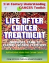 21st Century Understanding Cancer Toolkit Life After Cancer Treatment Valuable Advice And Support For Patients Survivors Families Parents Children Caregivers Young People Advanced Cancer