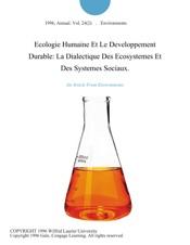 Download Ecologie Humaine Et Le Developpement Durable: La Dialectique Des Ecosystemes Et Des Systemes Sociaux.
