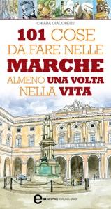 101 cose da fare nelle Marche almeno una volta nella vita da Chiara Giacobelli