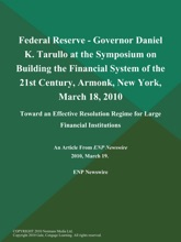 Federal Reserve - Governor Daniel K. Tarullo At The Symposium On Building The Financial System Of The 21st Century, Armonk, New York, March 18, 2010; Toward An Effective Resolution Regime For Large Financial Institutions