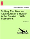 Solitary Rambles And Adventures Of A Hunter In The Prairies  With Illustrations