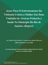 Acoes Para O Enfrentamento Da Violencia Contra a Mulher Em Duas Unidades de Atencao Primaria a Saude No Municipio Do Rio de Janeiro (Report)