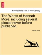 The Works Of Hannah More, Including Several Pieces Never Before Published. VOL. VII, A NEW EDITION