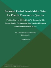 Balanced Pooled Funds Make Gains for Fourth Consecutive Quarter; Positive Start to 2010 with 6.6% Returns in Q1; Strong Equity Performance Sees Median 12-Month Performance Soar to 39.1%