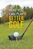 I Will Show You How You Can Play Better Golf