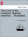 The Land Of The Castanet Spanish Sketches  Illustrated